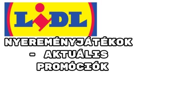 LIDL nyereményjátékok - aktuális LIDL promóciók