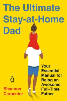 """""""The Ultimate Stay-at-Home Dad: Your Essential Manual for Being an Awesome Full-Time Father"""""""