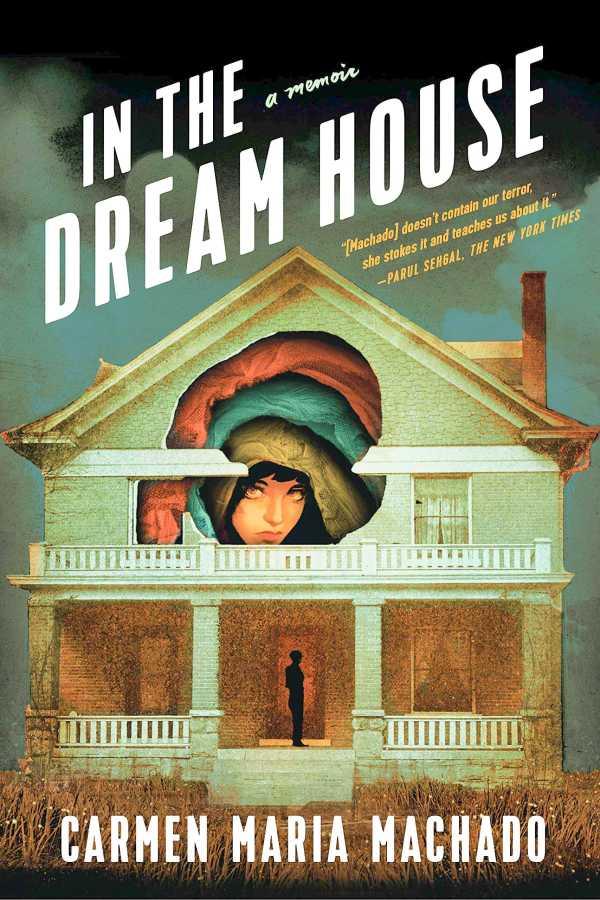 'In the Dream House' is Carmen Maria Machado's engrossing memoir about domestic abuse. (Via Graywolf Press)