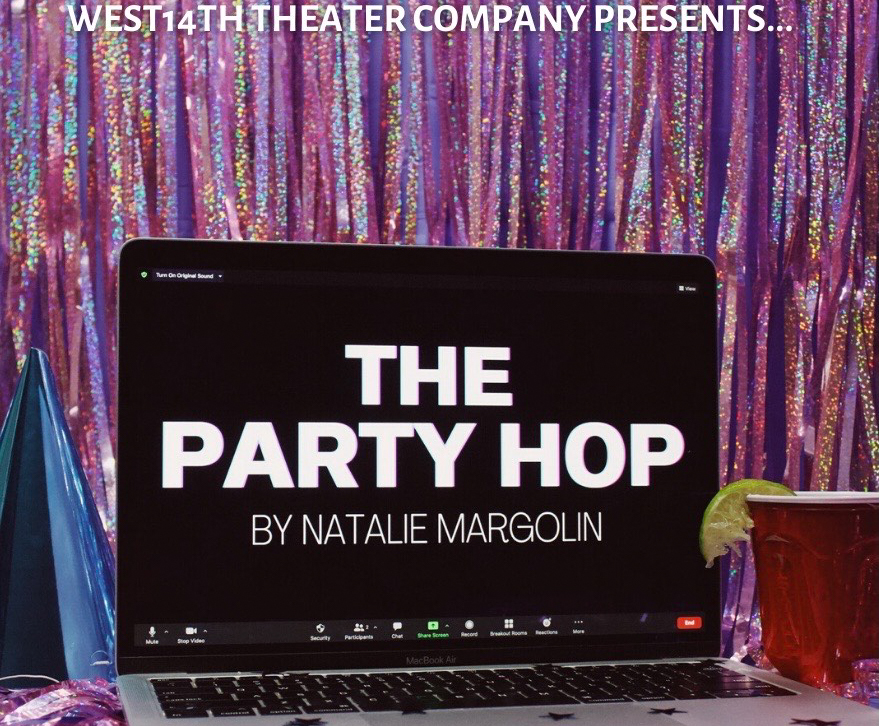"West 14th Theater Company presents Natalie Margolin's new play, ""The Party Hop."" The play ran twice in March and was written for digital performance. (Image courtesy of West 14th Theater Company)"