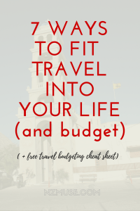 7 ways to fit travel into your life and budget