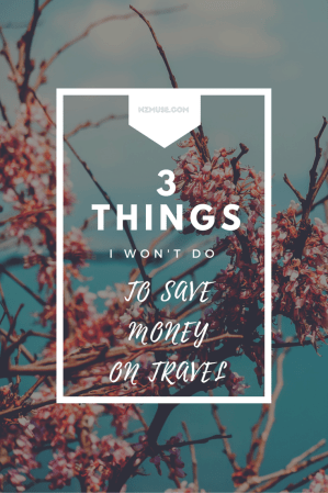 3 THINGS I WON'T DO TO SAVE MONEY ON TRAVEL