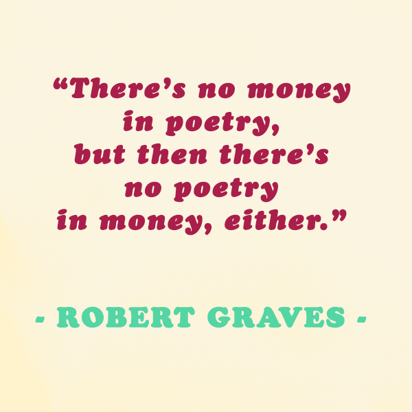 "Robert Graves — ""There's no money in poetry, but then there's no poetry in money, either."""