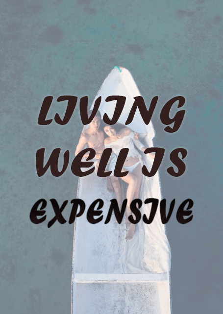 Living well is expensive - it takes a lot of money just to get by
