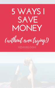 5 ways i save money without even trying