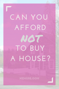Can you afford NOT to buy a house?