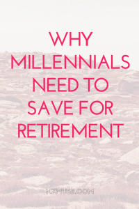 Why millennials need to save for retirement