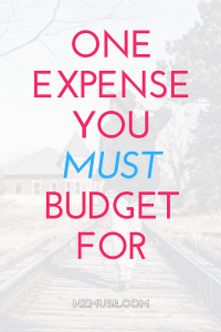 ONE EXPENSE YOU MUST BUDGET FOR