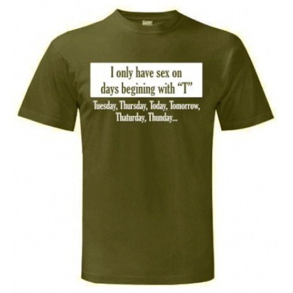 douchiest shirts ever created, douchey shirts, i on;t have sex on days beginning with t