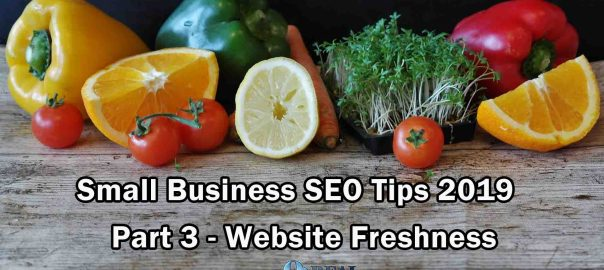 Small Business SEO Tips 2019 - Part 3 - Website Freshness