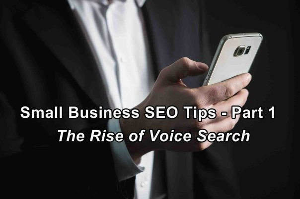 Small Business SEO Tips - Part 1 - The Rise of Voice Search