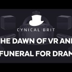The Dawn of VR and a Funeral for Drama