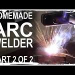 Making an ARC Welder – Part 2 of 2