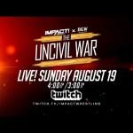 IMPACT x NGW Uncivil War LIVE on TWITCH Sunday Aug 19, 4pm ET