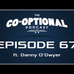The Co-Optional Podcast Ep. 67 ft. Danny O'Dwyer [strong language] – Feb 12, 2015