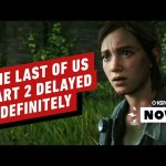 The Last of Us Part 2 Delayed Indefinitely – IGN Now