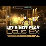 Let's NOT Play Deus Ex: The Fall
