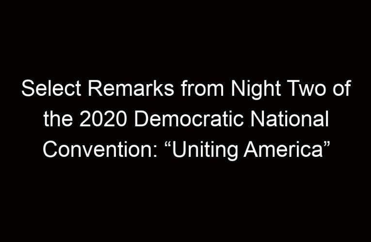 "Select Remarks from Night Two of the 2020 Democratic National Convention: ""Uniting America"""