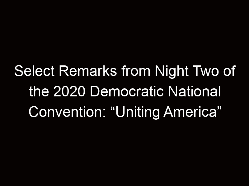 """Select Remarks from Night Two of the 2020 Democratic National Convention: """"Uniting America"""""""