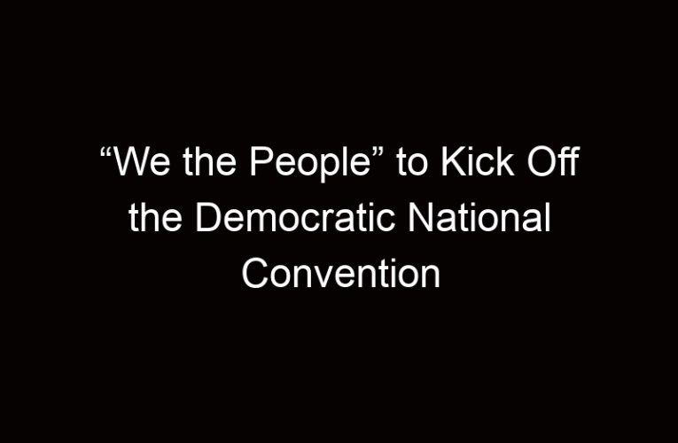 """We the People"" to Kick Off the Democratic National Convention"