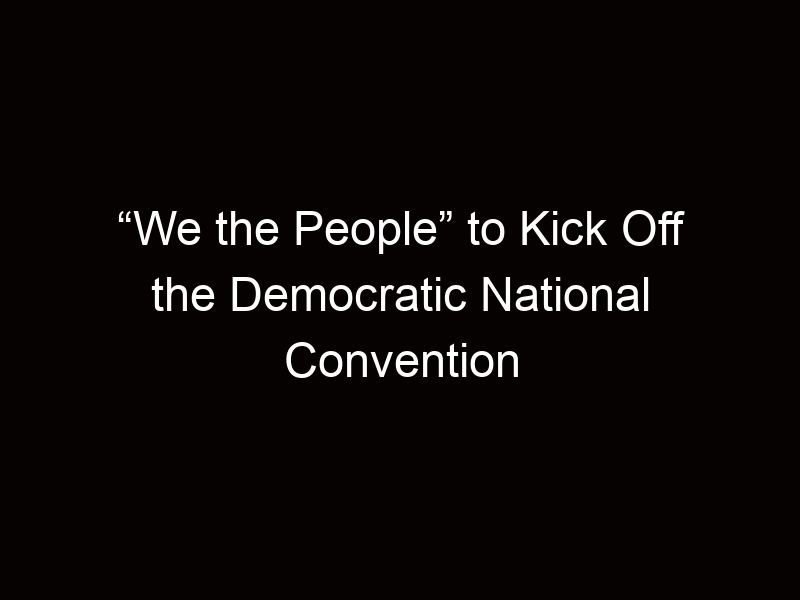 """""""We the People"""" to Kick Off the Democratic National Convention"""
