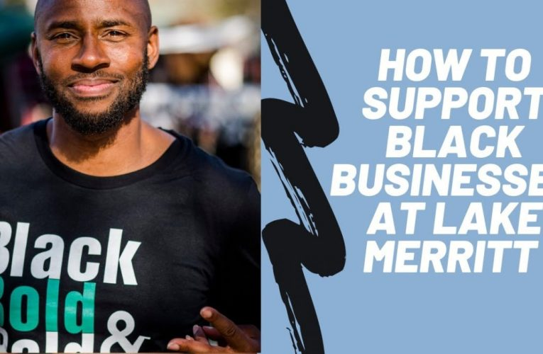 How to Support Black Businesses at Lake Merritt