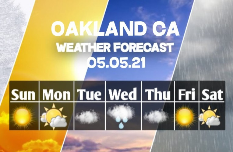 Weather Forecast Oakland, California 05/05/2021