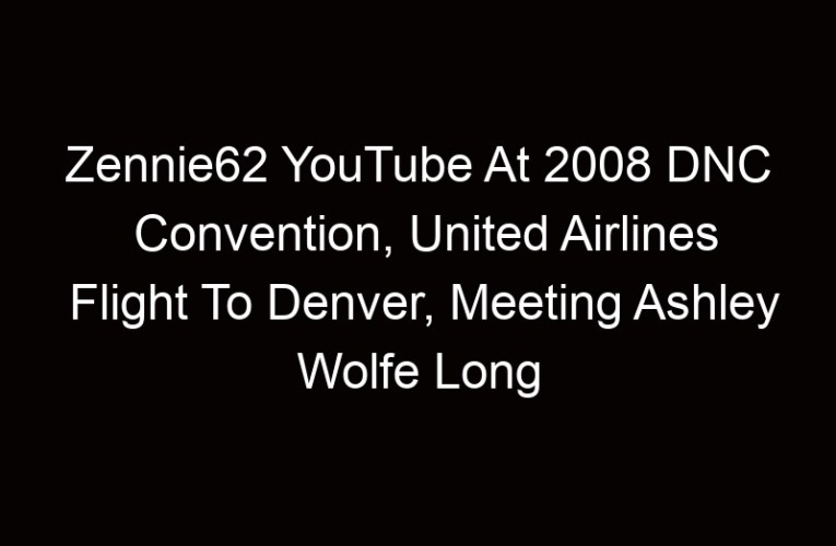 Zennie62 YouTube At 2008 DNC Convention, United Airlines Flight To Denver, Meeting Ashley Wolfe Long