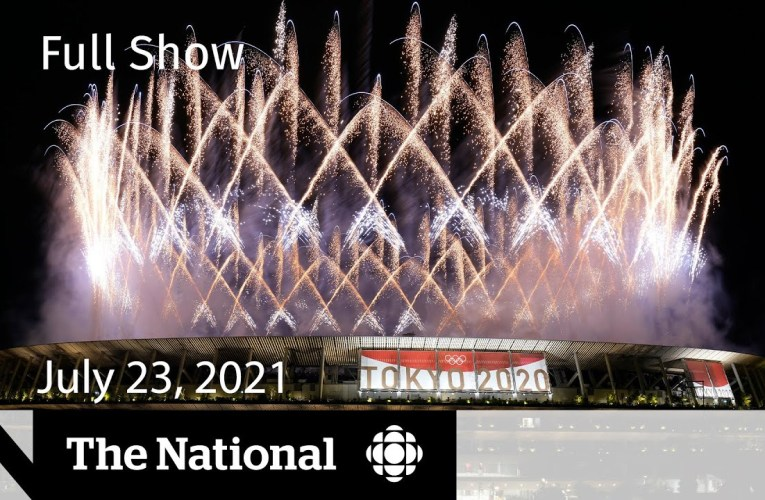 CBC News: The National | Tokyo 2020 kicks off, Breakthrough COVID cases, Operation Butterfly