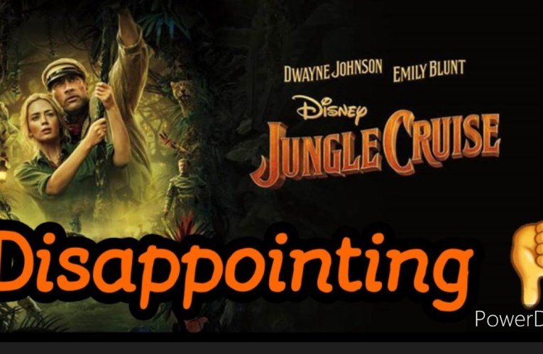 Jungle Cruise The Movie: My Thoughts And Review By Joseph Armendariz