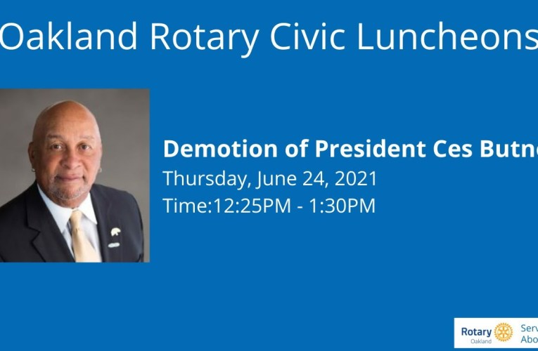 Rotary Club of Oakland demotion of President Ces Butner – June 24, 2021