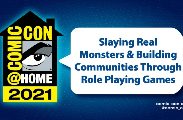 Slaying Real Monsters & Building Communities Through Role Playing Games | Comic-Con@Home 2021