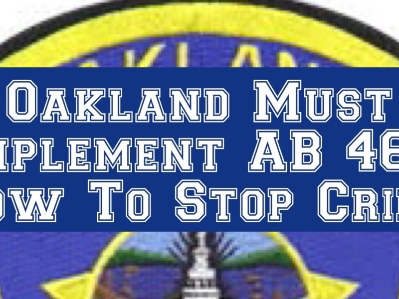 Oakland Crime Is Up Because Of The Pandemic – We Need To Use AB 464 To Help Stop It