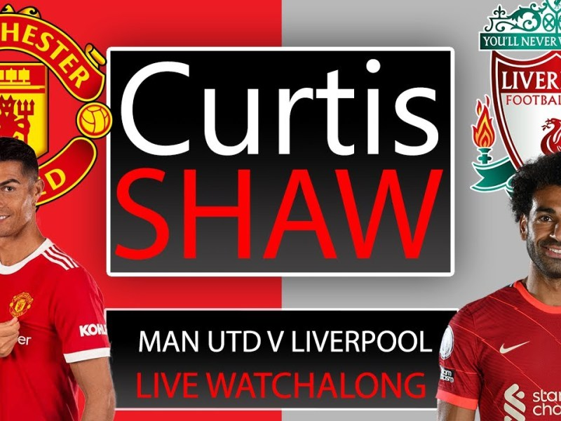 Manchester United V Liverpool Live Watchalong (Curtis Shaw TV)