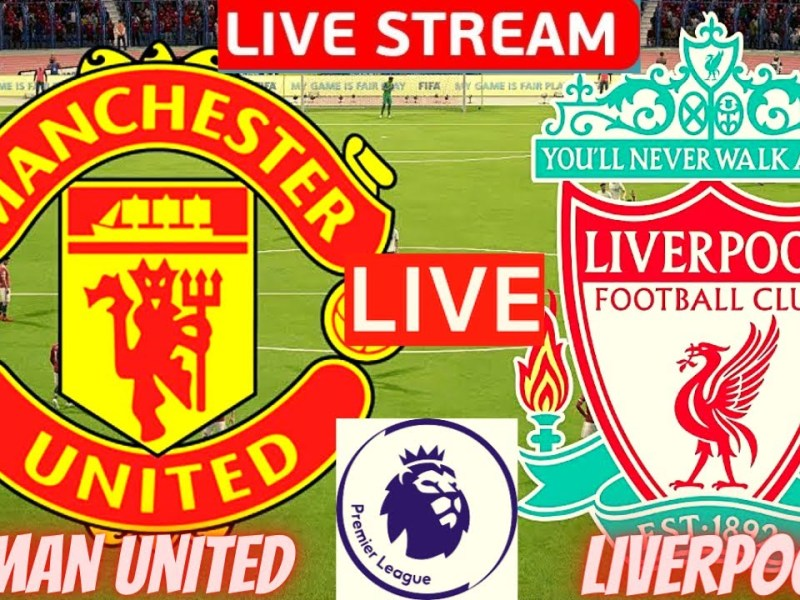 Manchester United vs Liverpool Live Stream Premier League EPL Football Match Today Man Utd Streaming