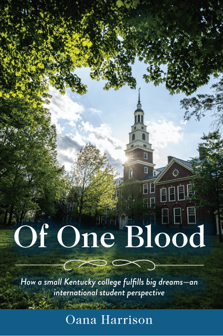 Of One Blood - a book by Oana Harrison about how a small Kentucky college fulfills big dreams-an international student perspective