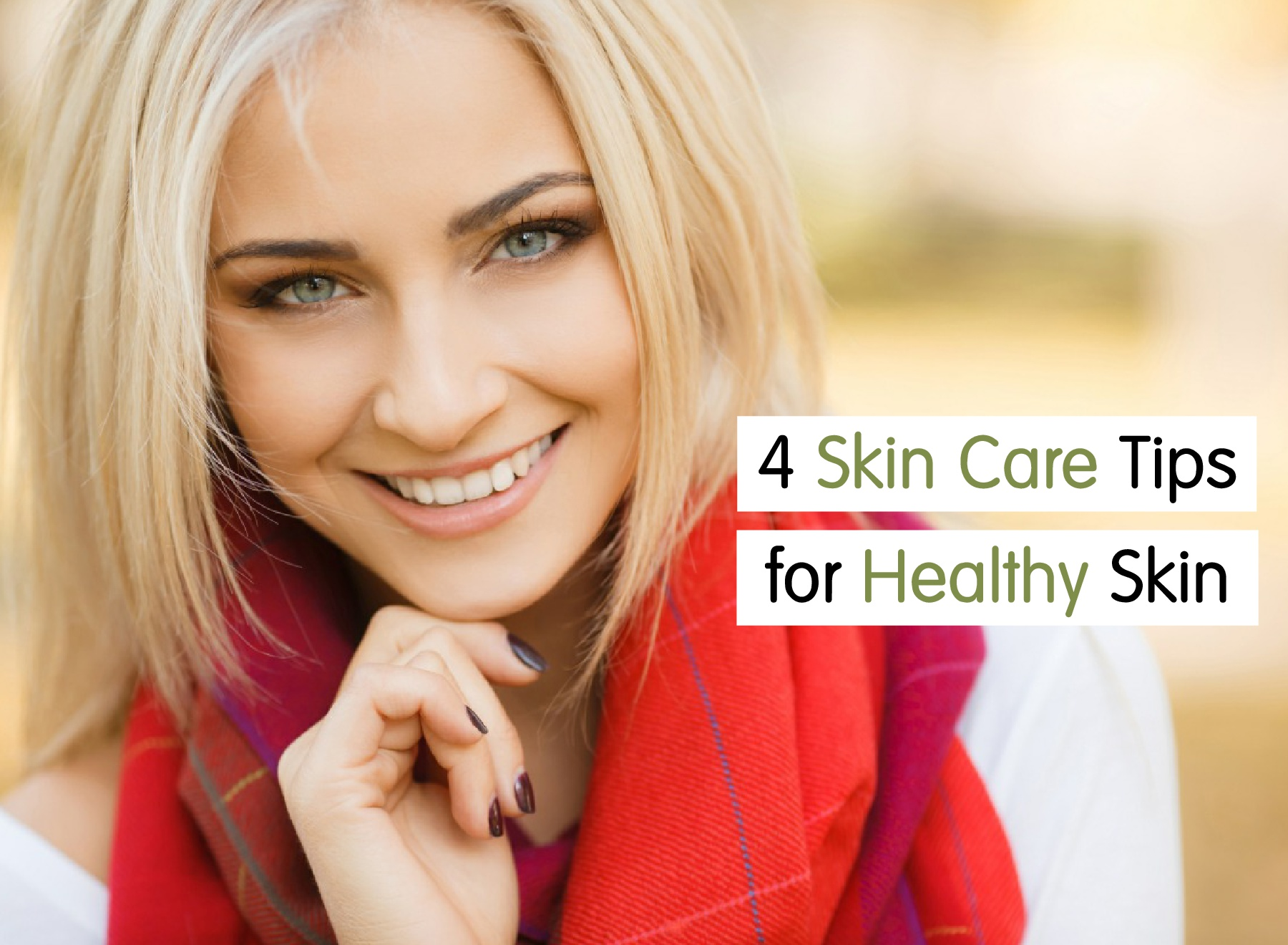 4 Must-Know Skin Care Tips for Healthy Skin