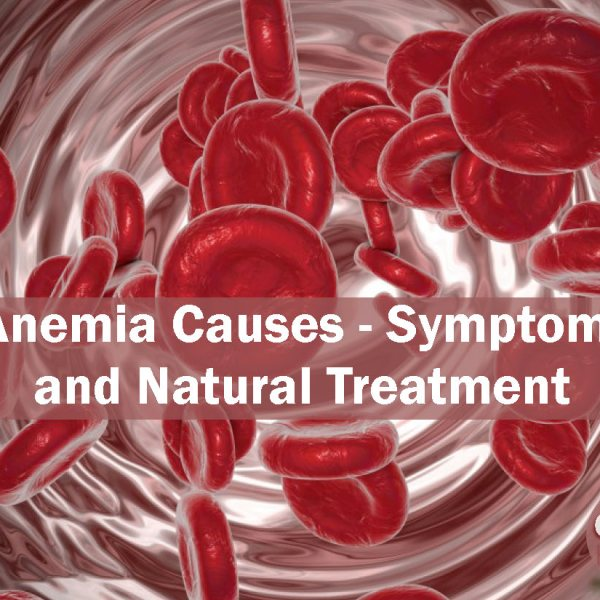 Anemia Causes – Symptoms and Natural Treatment
