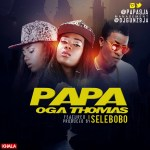 New Music : Papa (Miss P) FT Selebobo – Oga Thomas
