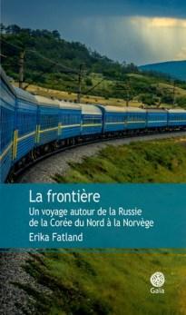 Erika Fatland La Frontière. Un voyage autour de la Russie