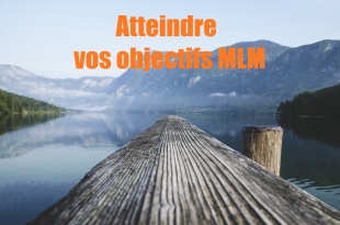 2 astuces pour atteindre FACILEMENT vos objectifs MLM