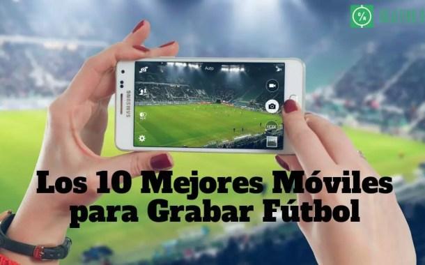 Los 10 Mejores Móviles para Grabar Partidos Fútbol