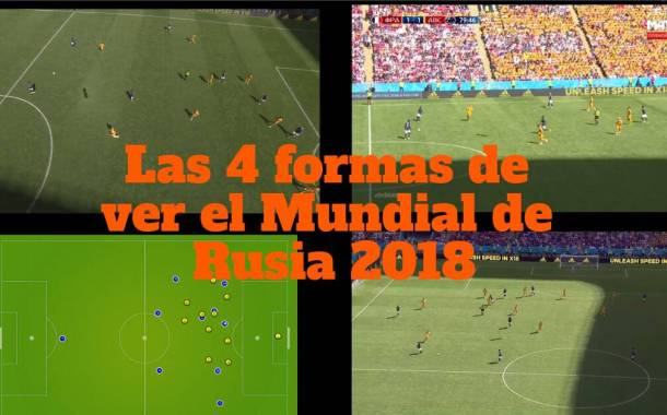 Las 4 formas de ver el Mundial de Rusia 2018