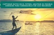 Capturar datos en el fútbol amateur es posible: Consejos para conseguirlo sin casi recursos