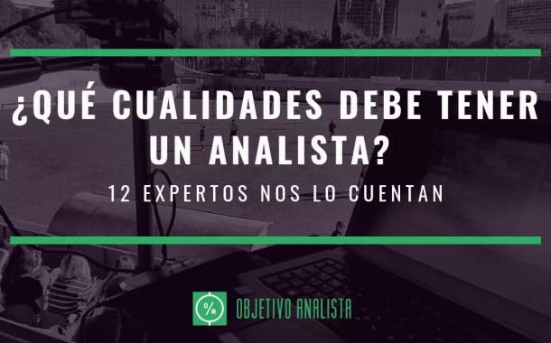 ¿Qué cualidades debe tener un analista? 12 expertos nos lo cuentan