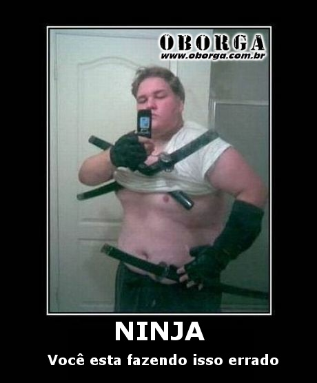 Ninja - Você esta fazendo isso errado