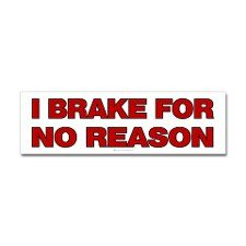 bumper sticker I brake for no