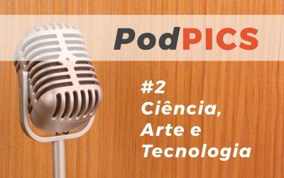 PodPICS #2 – Ciência, Arte e Tecnologia