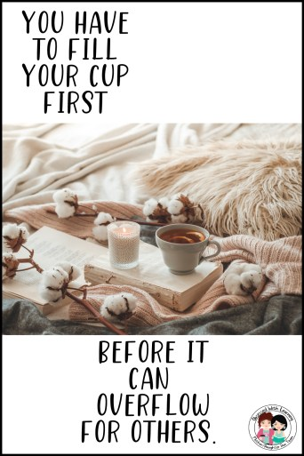 First Rule of Self Care No One Can Pour From an Empty Cup Especially Teachers Teachers Must Use Self Care