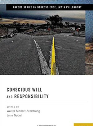 Conscious Will and Responsibility: A Tribute to Benjamin Libet (Oxford Series in Neuroscience, Law, and Philosophy)